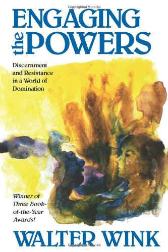 Engaging the Powers: Discernment and Resistance in a World of Domination