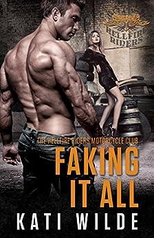 Faking It All: A Hellfire Riders MC Romance by [Wilde, Kati]