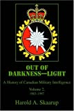 Out of Darkness--Light: A History of Canadian Military Intelligence