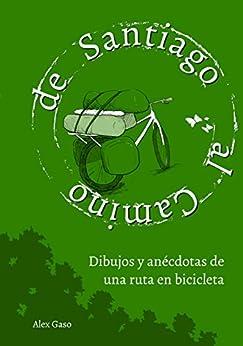 Amazon.com: De Santiago al Camino: Dibujos y anécdotas de una ruta en