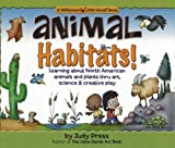Animal Habitats!: Learning about North American Animals & Plants Through Art, Science & Creative Play (Williamson Little Hands Book)