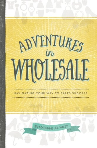 Download Adventures in Wholesale: Navigating Your Way to Sales Success pdf epub