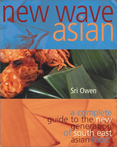 New Wave Asian: A Complete Guide to the New Generation of Southeast Asian Food by Sri Owen