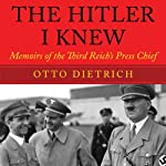 The Hitler I Knew: Memoirs of the Third Reich's Press Chief | Otto Dietrich