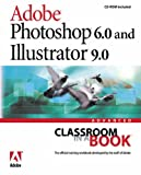 Adobe Photoshop 6.0 and Illustrator 9.0 Advanced Classroom in a Book with CD (Audio) (Classroom in a Book (Adobe))