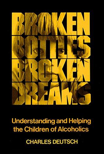 Broken Bottles, Broken Dreams: Understanding and Helping Children of Alcoholics