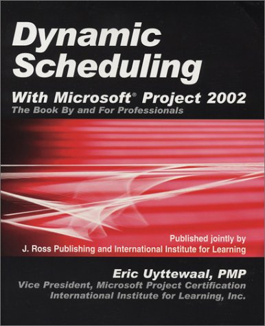 Dynamic Scheduling With Microsoft Project 2002: The Book by and for Professionals (Microsoft Project Scheduling)