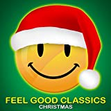 Feel Good Classics Christmas: 100 Songs to Make Your Feel Happy During the Holidays