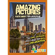 Amazing Pictures and Facts About Melbourne: The Most Amazing Fact Book for Kids About Melbourne (Kid's U)