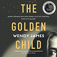 The Golden Child: Sweetness, Danger, Bullying, Shame Audiobook by Wendy James Narrated by Caroline Lee