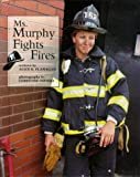 Ms. Murphy Fights Fires, Alice K. Flanagan, 0516204947