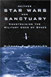 Neither Star Wars Nor Sanctuary: Constraining the Military Uses of Space, Michael E. O'Hanlon, 0815764561