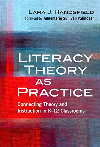 Literacy Theory as Practice: Connecting Theory and Instruction in K 12-Classrooms (Language and Literacy (Paperback))