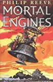 Mortal Engines (Mortal Engines Quartet) by Reeve, Philip New edition (2002)