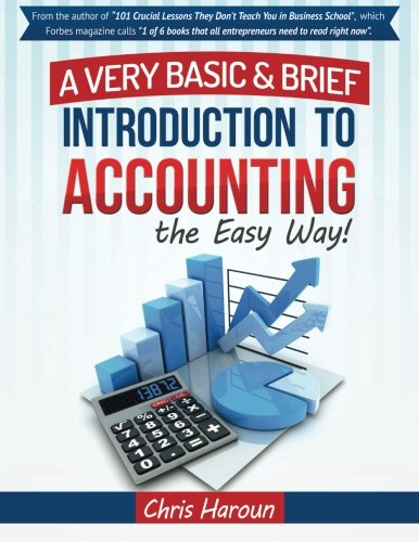 Learn Accounting the Easy Way!: A Basic & Brief Introduction to Accounting from an Award Winning Professor, Ivy League MBA and Venture Capitalist
