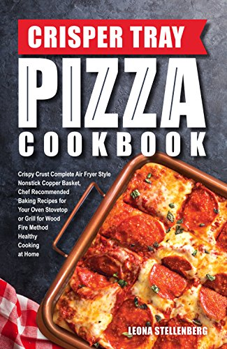 Crisper Tray Pizza Cookbook Crispy Crust Complete Air Fryer Style