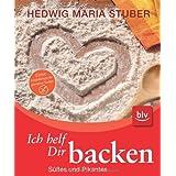 """Ich helf Dir backen: S��es und Pikantes. Mit Empfehlungen f�r glutenfreie Kuchenvon """"Hedwig Maria Stuber"""""""
