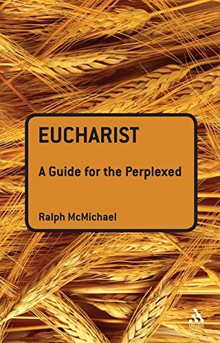 Read Online Eucharist: A Guide for the Perplexed (Guides for the Perplexed) PDF