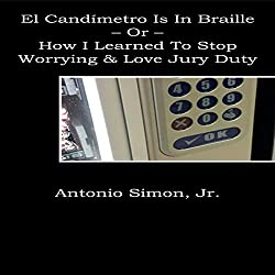 El Candímetro Is in Braille: How I Learned to Stop Worrying and Love Jury Duty