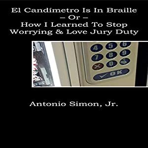 El Candímetro Is in Braille: How I Learned to Stop Worrying and Love Jury Duty Audiobook