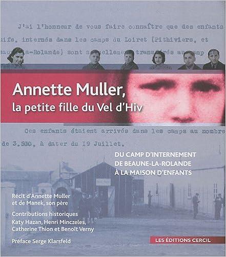 Annette Muller, la petite fille du Vel d'Hiv : Du camp d'internement de Beaune-la-Rolande (1942) à la maison d'enfants du Mans (1947) epub, pdf
