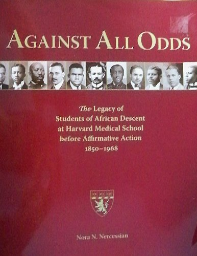 Against All Odds - The Legacy of Students of African Descent At Harvard Medical School Before Affirmative Action 1850-1968