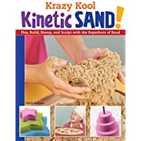Krazy Kool Kinetic Sand: Play, Build, Stamp, and Sculpt with the Superhero of Sand