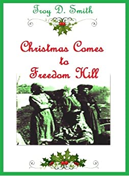 Christmas Comes to Freedom Hill by [Smith, Troy D.]
