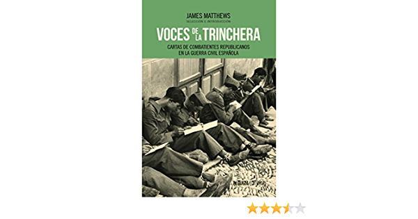 Voces de la trinchera: Cartas de combatientes republicanos en la Guerra Civil española (Alianza Ensayo) eBook: Matthews, James: Amazon.es: Tienda Kindle