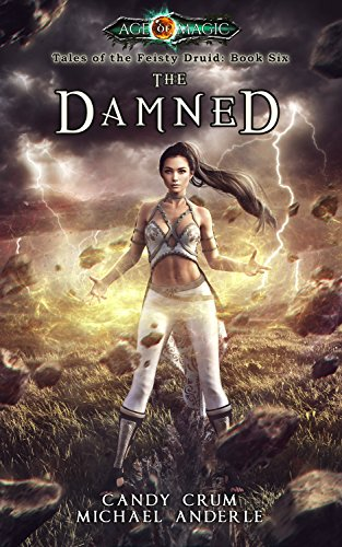(The Damned: Age Of Magic - A Kurtherian Gambit Series (Tales of the Feisty Druid Book)