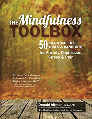 The Mindfulness Toolbox: 50 Practical Tips, Tools & Handouts for Anxiety, Depression, Stress & Pain