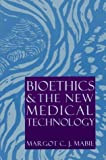 img - for Bioethics and the New Medical Technology by Margot C. j. Mabie (1993-04-30) book / textbook / text book
