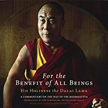For the Benefit of All Beings: A Commentary on The Way of the Bodhisattva Audiobook by  His Holiness the Dalai Lama Narrated by James Gimian, Wulstan Fletcher