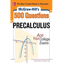 McGraw-Hill's 500 College Precalculus Questions: Ace Your College Exams: 3 Reading Tests 3 Writing Tests 3 Mathematics Tests by Sandra McCune (2012-12-18)