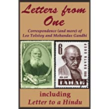 Letters from One: Correspondence (and more) of Leo Tolstoy and Mohandas Gandhi; including 'Letter to a Hindu' [a selected edit] (River Drafting Spirit Series Book 3)