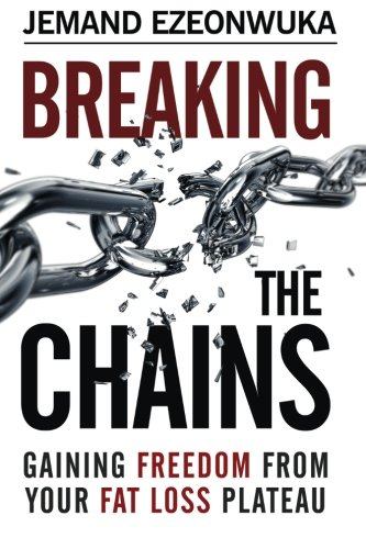 Breaking The Chains: Gaining Freedom From Your Fat Loss Plateau