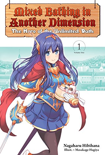 Mixed Bathing in Another Dimension: Volume 1: The Hero of the Unlimited Bath ()