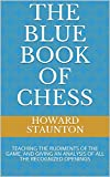 The Blue Book Of Chess: TEACHING THE RUDIMENTS OF THE GAME, AND GIVING AN ANALYSIS OF ALL THE RECOGNIZED OPENINGS