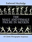 The Male and Female Figure in Motion: 60 Classic Photographic Sequences (Dover Anatomy for Artists)