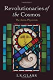 img - for Revolutionaries of the Cosmos: The Astro-Physicists by I. S. Glass (2005-12-01) book / textbook / text book