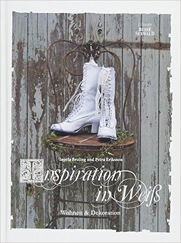 Inspiration In Weiss Wohnen Dekoration Amazon De Ingela Broling
