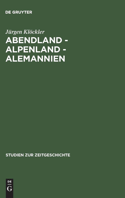 Abendland - Alpenland - Alemannien: Frankreich und die Neugliederungsdiskussion in Südwestdeutschland 1945–1947 (Studien zur Zeitgeschichte, Band 55)