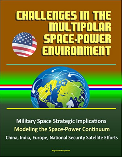 challenges-in-the-multipolar-space-power-environment-military-space-strategic-implications-modeling-