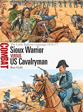 Sioux Warrior vs US Cavalryman: The Little Bighorn campaign 1876–77 (Combat Book 43) (English Edition)