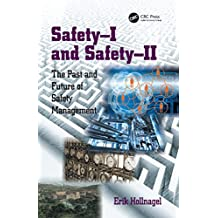 Safety-I and Safety-II: The Past and Future of Safety Management