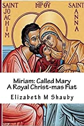 Miriam: Called Mary, A Royal Christ-mas Fiat: Dormition and Assumption