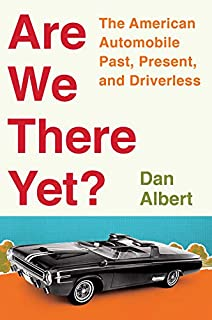 Book Cover: Are We There Yet?: The American Automobile Past, Present, and Driverless