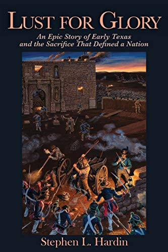 Lust for Glory: An Epic Story of Early Texas and the Sacrifice That Defined a Nation