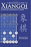A Beginners Guide to Xiangqi Chinese Elephant Chess, Tyler Rea, 1482524198