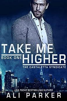 Take Me Higher: (A Chicago Mafia Syndicate) (Castaletta Book 1) by [Parker, Ali]